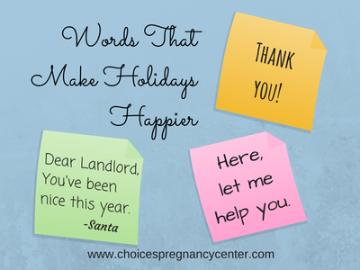 "Kind words like ""Thank you"" and ""I appreciate what you do"" and ""Here, let me help you"" can make holidays happier."