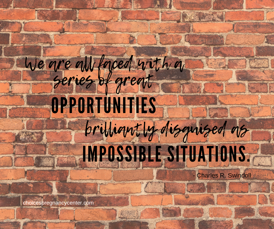 """We are all faced with a series of great opportunities brilliantly disguised as impossible situations,"" says Charles Swindoll."